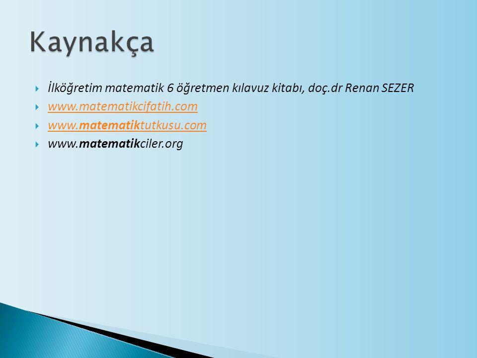 Kaynakça İlköğretim matematik 6 öğretmen kılavuz kitabı, doç.dr Renan SEZER. www.matematikcifatih.com.