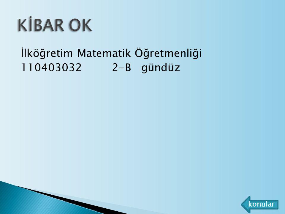 KİBAR OK İlköğretim Matematik Öğretmenliği 110403032 2-B gündüz