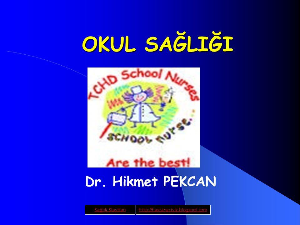 OKUL SAĞLIĞI Dr. Hikmet PEKCAN Sağlık Slaytları