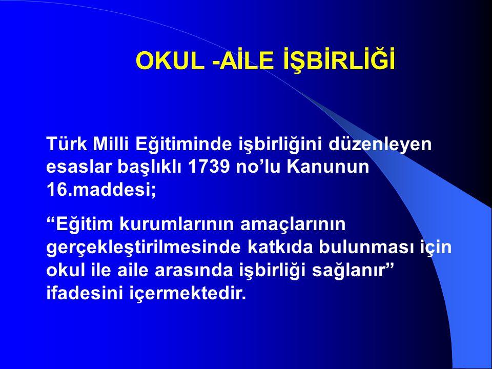 OKUL -AİLE İŞBİRLİĞİ Türk Milli Eğitiminde işbirliğini düzenleyen esaslar başlıklı 1739 no'lu Kanunun 16.maddesi;