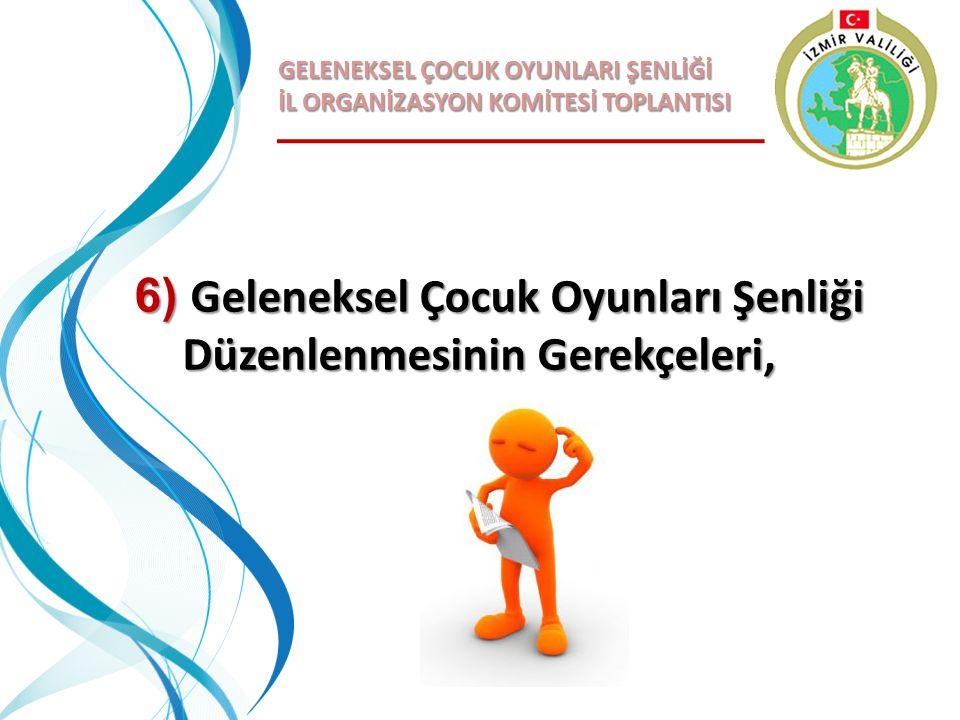 6) Geleneksel Çocuk Oyunları Şenliği Düzenlenmesinin Gerekçeleri,