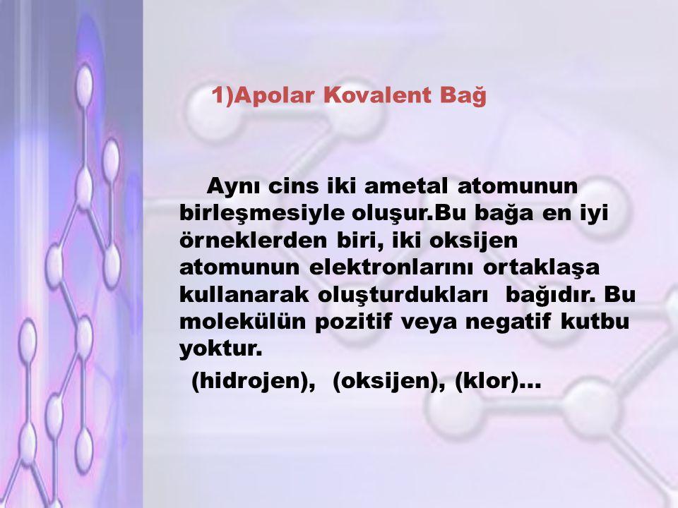 1)Apolar Kovalent Bağ
