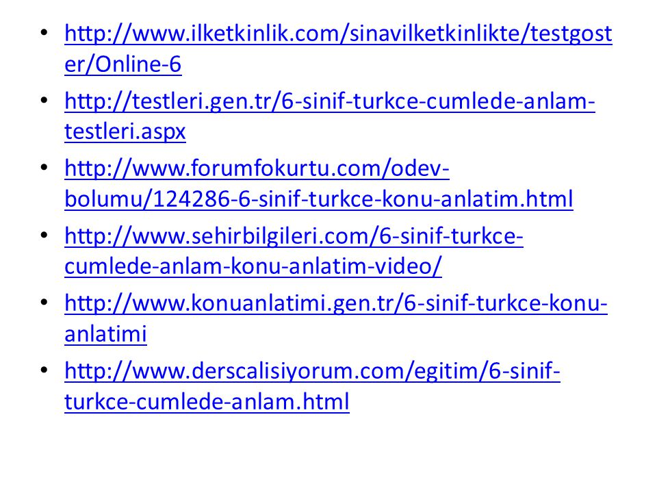 http://www.ilketkinlik.com/sinavilketkinlikte/testgoster/Online-6 http://testleri.gen.tr/6-sinif-turkce-cumlede-anlam-testleri.aspx.