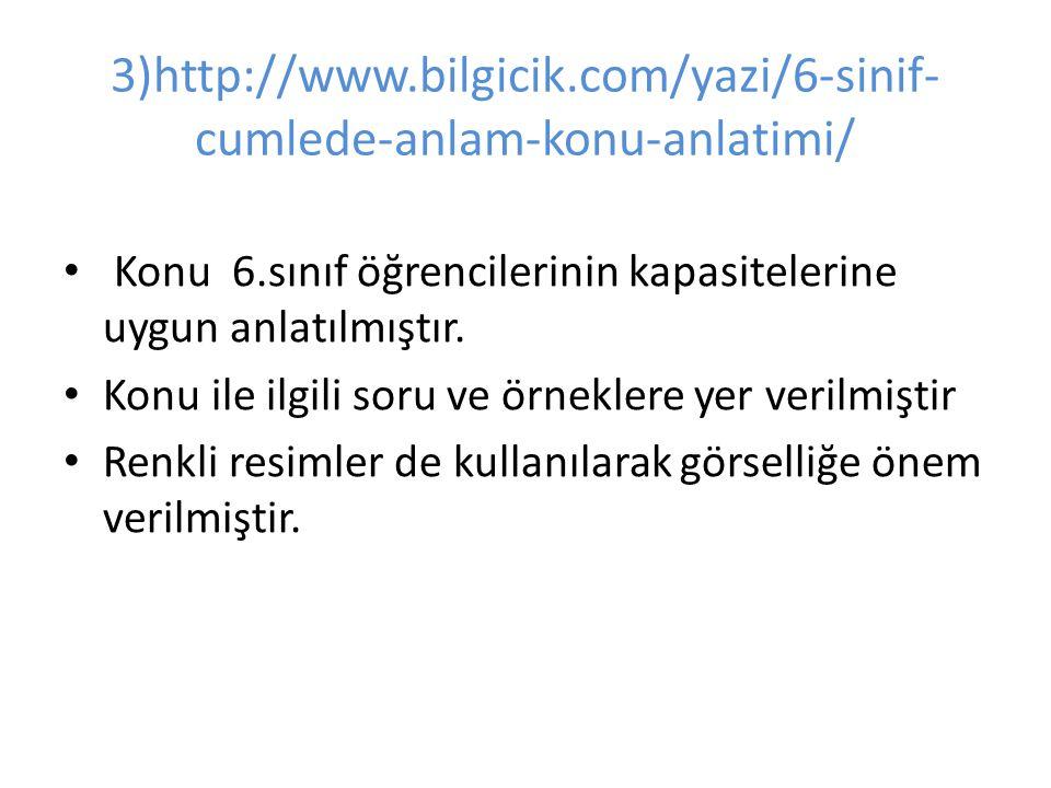 3)http://www.bilgicik.com/yazi/6-sinif-cumlede-anlam-konu-anlatimi/ Konu 6.sınıf öğrencilerinin kapasitelerine uygun anlatılmıştır.