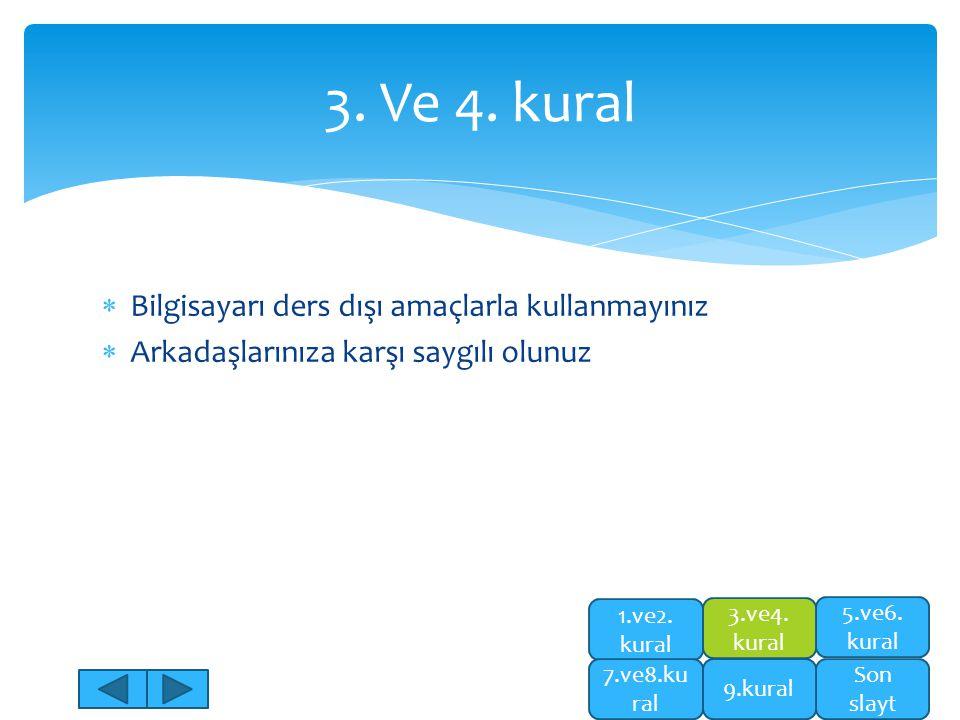 3. Ve 4. kural Bilgisayarı ders dışı amaçlarla kullanmayınız
