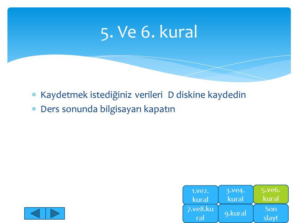 5. Ve 6. kural Kaydetmek istediğiniz verileri D diskine kaydedin