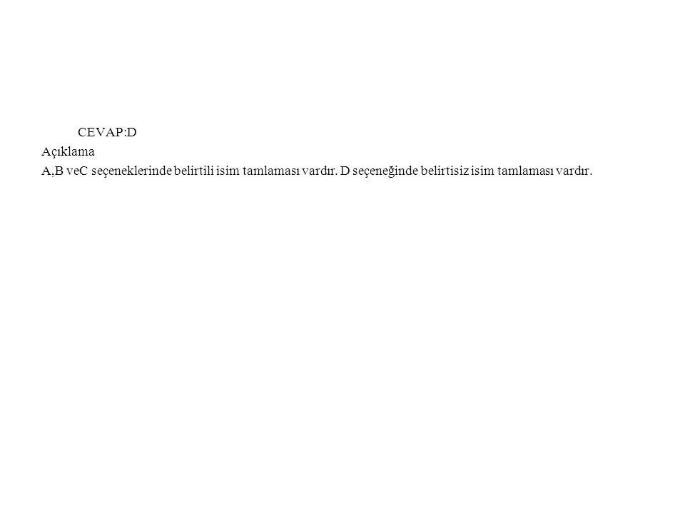 CEVAP:D Açıklama. A,B veC seçeneklerinde belirtili isim tamlaması vardır.