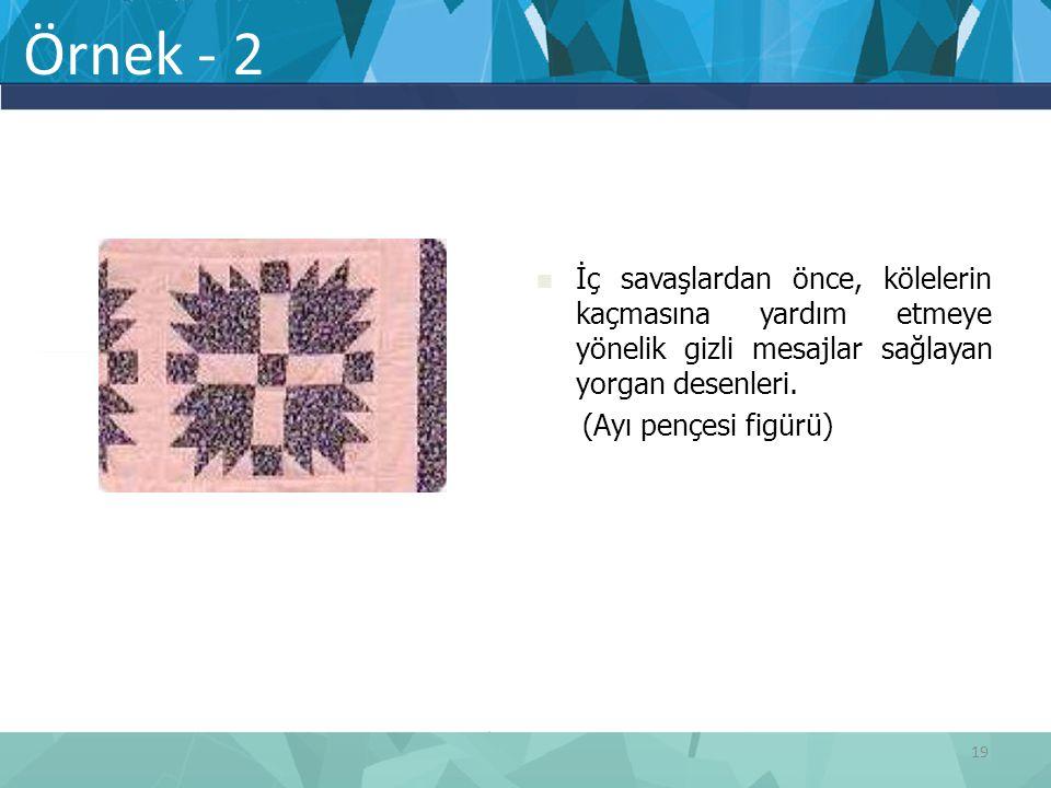 Örnek - 2 İç savaşlardan önce, kölelerin kaçmasına yardım etmeye yönelik gizli mesajlar sağlayan yorgan desenleri.