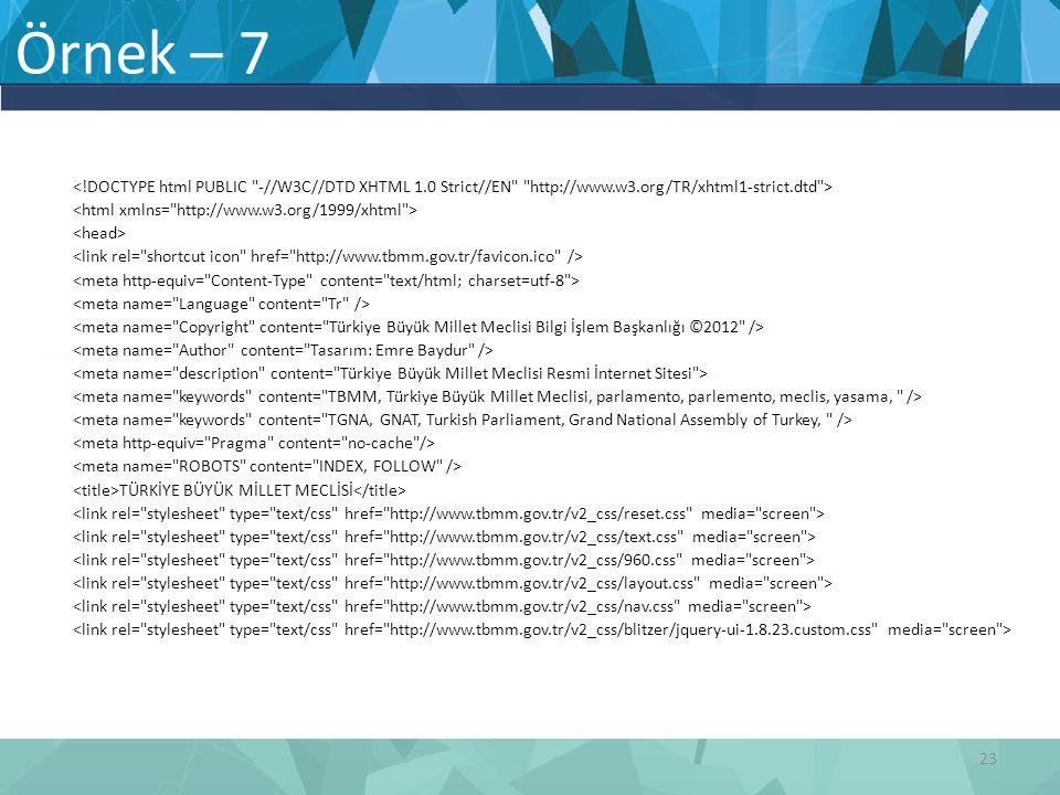 Örnek – 7 <!DOCTYPE html PUBLIC -//W3C//DTD XHTML 1.0 Strict//EN http://www.w3.org/TR/xhtml1-strict.dtd >
