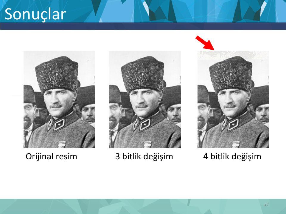 Sonuçlar Orijinal resim 3 bitlik değişim 4 bitlik değişim