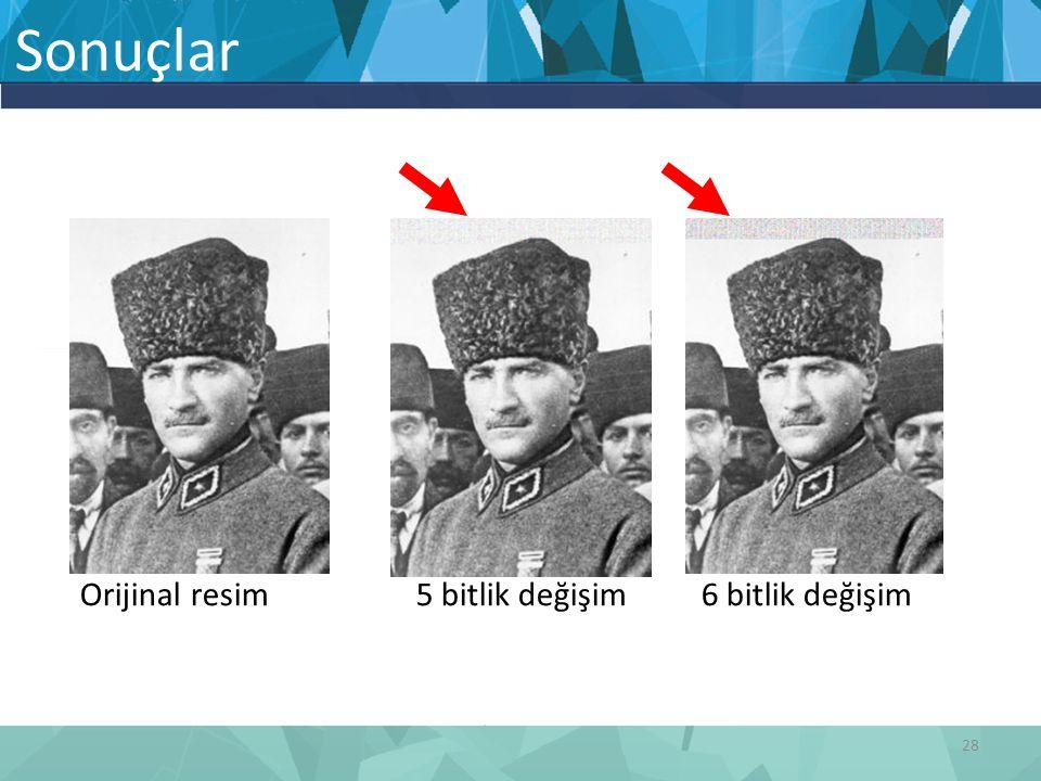 Sonuçlar Orijinal resim 5 bitlik değişim 6 bitlik değişim
