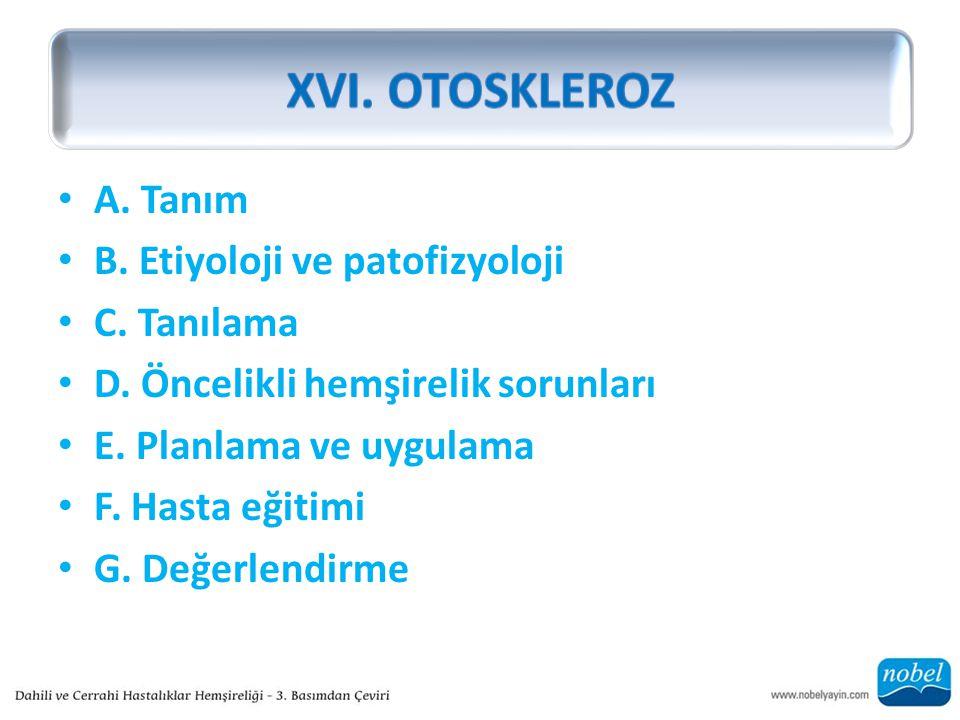 XVI. OTOSKLEROZ A. Tanım B. Etiyoloji ve patofizyoloji C. Tanılama