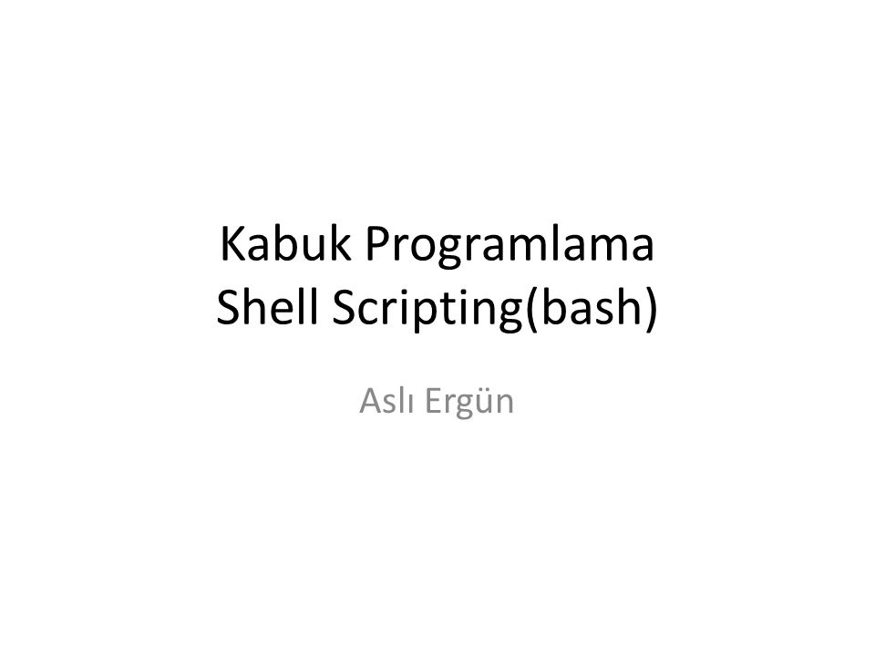 Kabuk Programlama Shell Scripting(bash)