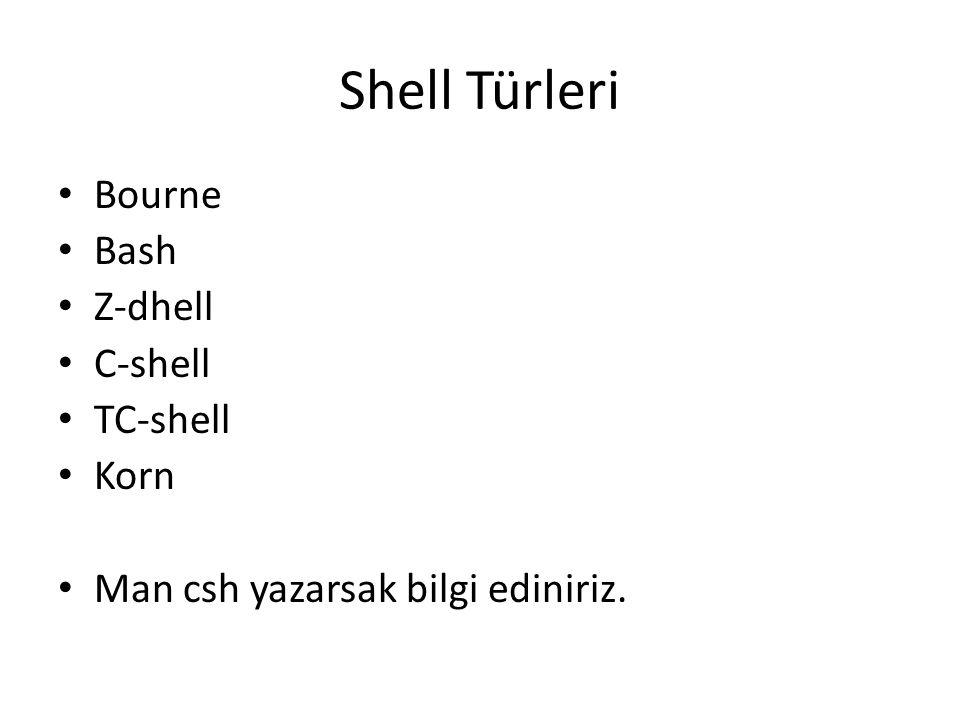 Shell Türleri Bourne Bash Z-dhell C-shell TC-shell Korn