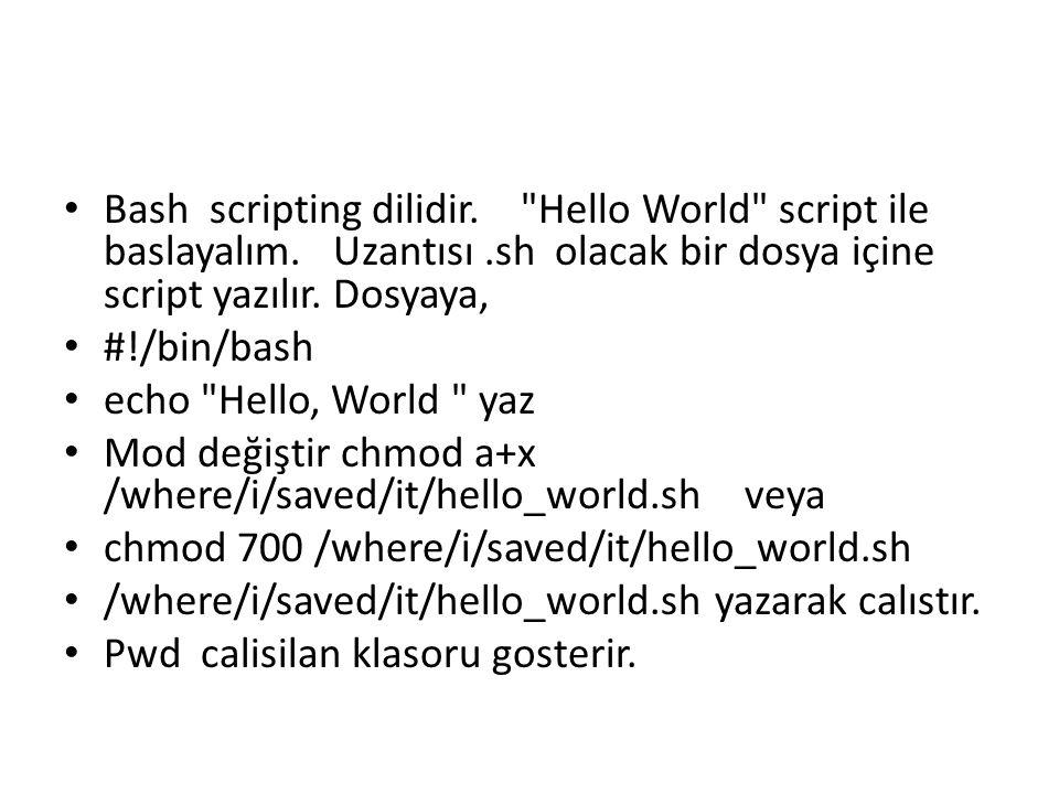 Bash scripting dilidir. Hello World script ile baslayalım. Uzantısı