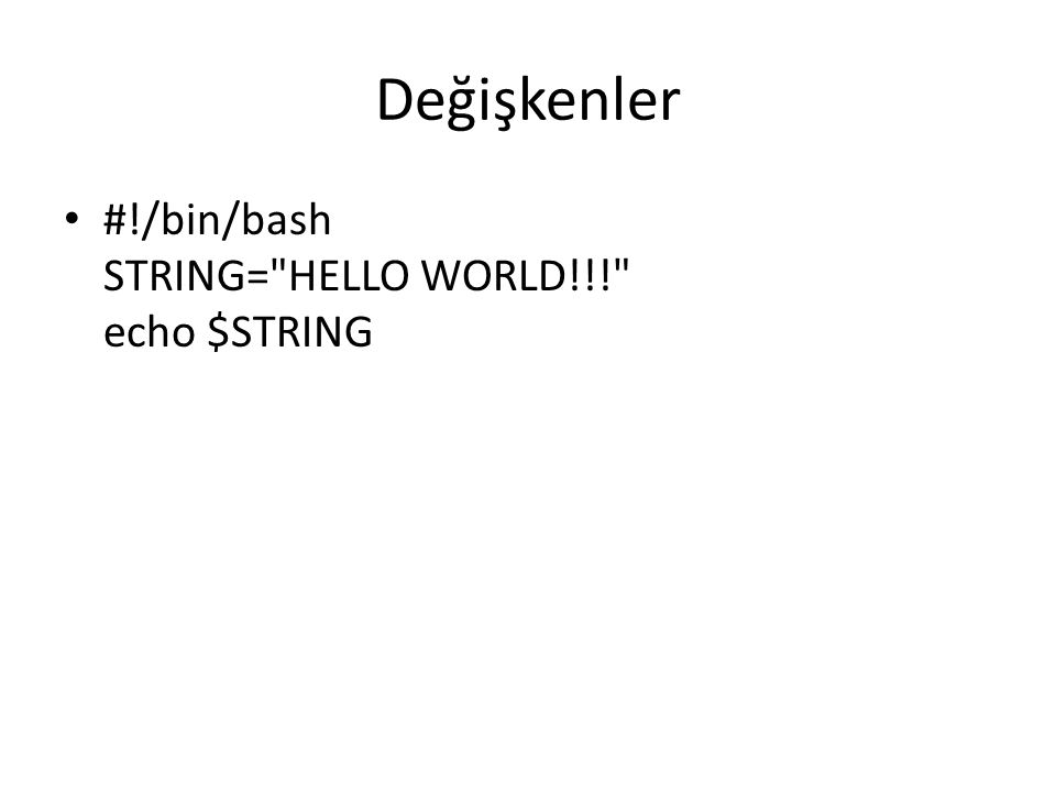 Değişkenler #!/bin/bash STRING= HELLO WORLD!!! echo $STRING