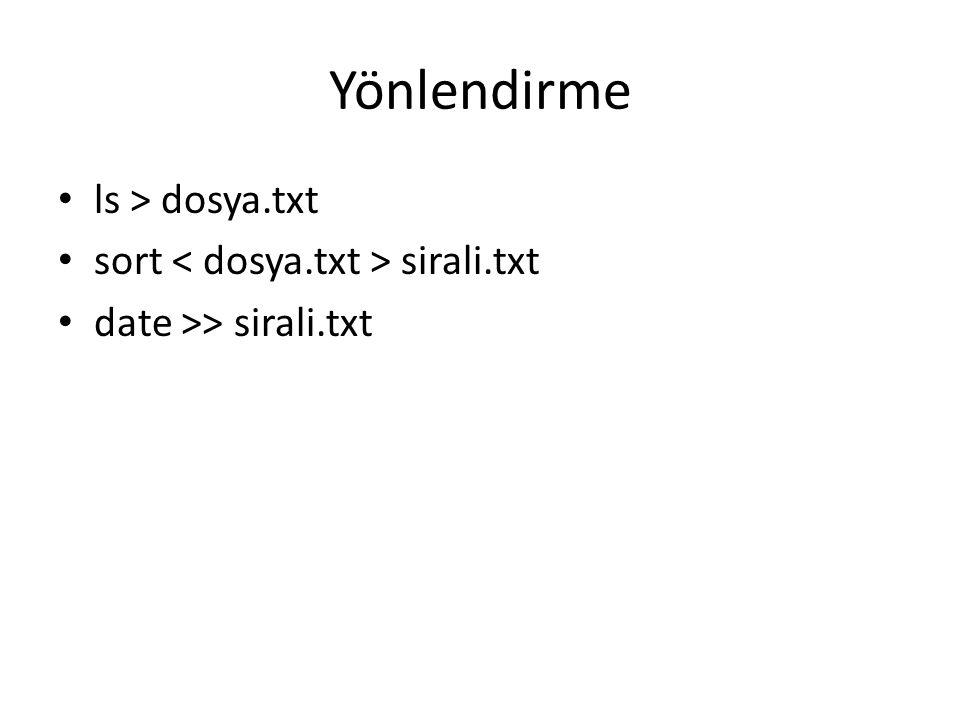 Yönlendirme ls > dosya.txt sort < dosya.txt > sirali.txt