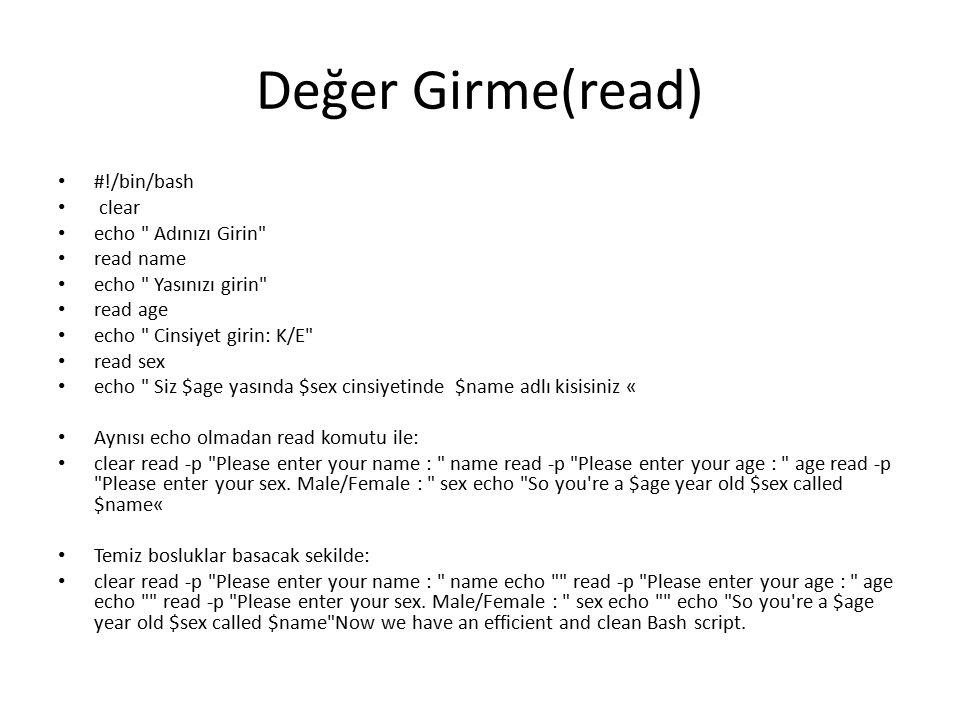 Değer Girme(read) #!/bin/bash clear echo Adınızı Girin read name