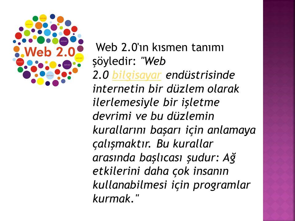 Web 2. 0 ın kısmen tanımı şöyledir: Web 2