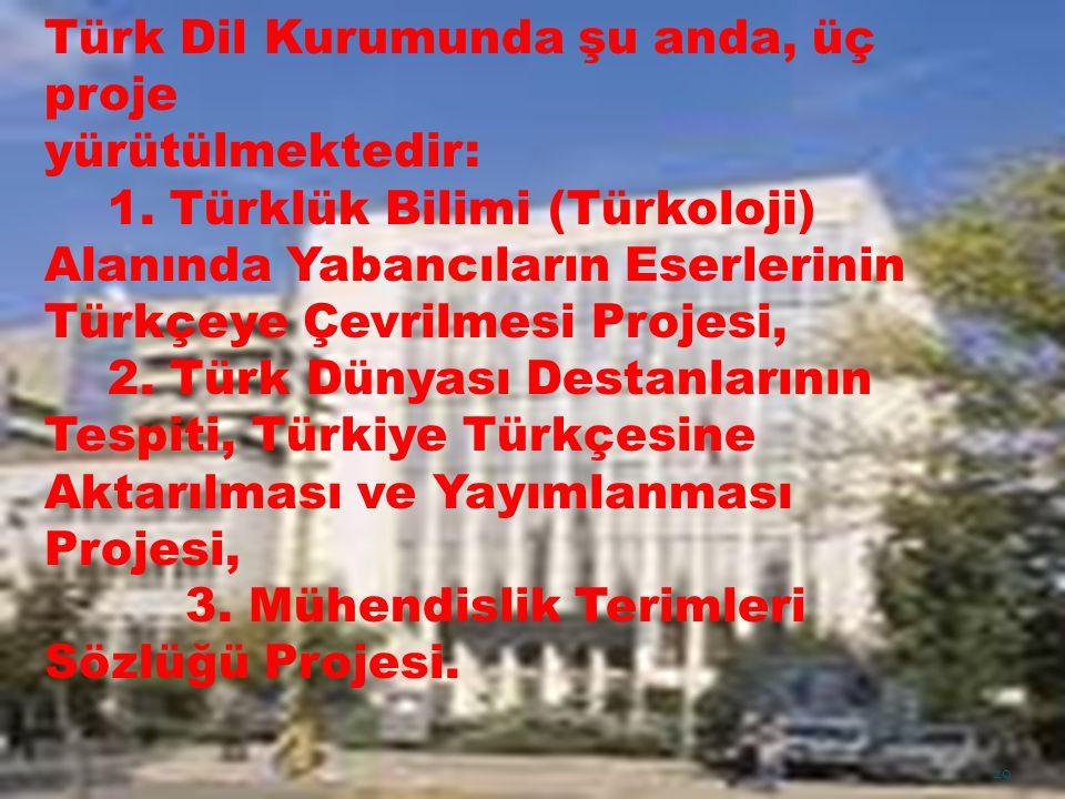 Türk Dil Kurumunda şu anda, üç proje yürütülmektedir: 1