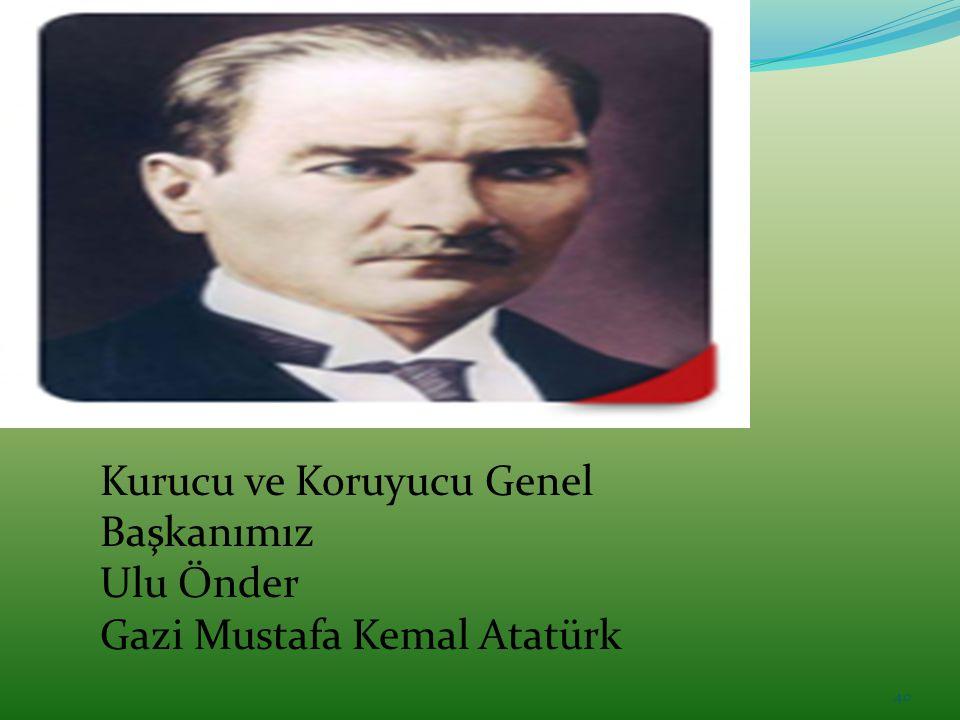 Kurucu ve Koruyucu Genel Başkanımız Ulu Önder Gazi Mustafa Kemal Atatürk