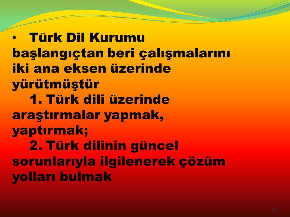 Türk Dil Kurumu başlangıçtan beri çalışmalarını iki ana eksen üzerinde yürütmüştür