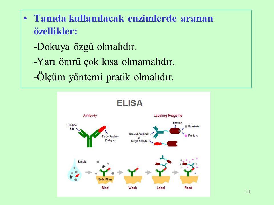 Tanıda kullanılacak enzimlerde aranan özellikler: