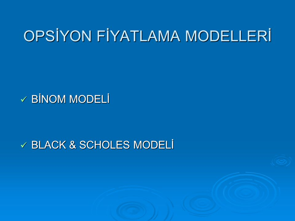 OPSİYON FİYATLAMA MODELLERİ