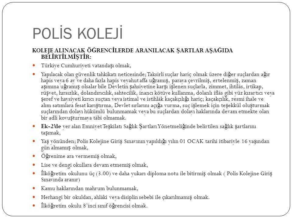 POLİS KOLEJİ KOLEJE ALINACAK ÖĞRENCİLERDE ARANILACAK ŞARTLAR AŞAĞIDA BELİRTİLMİŞTİR: Türkiye Cumhuriyeti vatandaşı olmak,