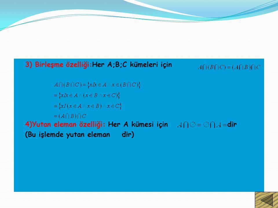 3) Birleşme özelliği:Her A;B;C kümeleri için