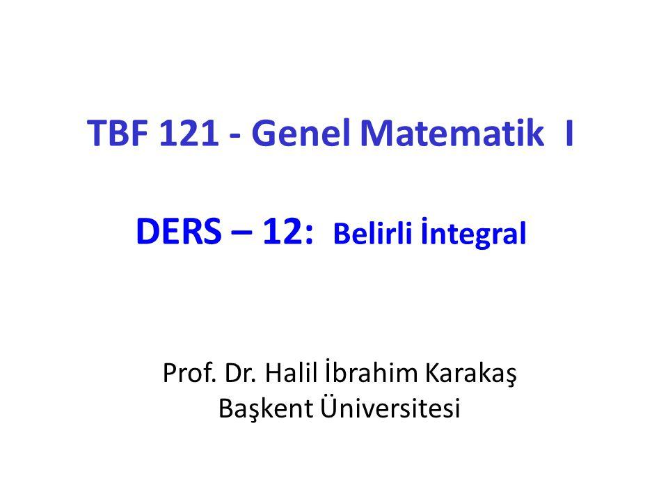 TBF 121 - Genel Matematik I DERS – 12: Belirli İntegral