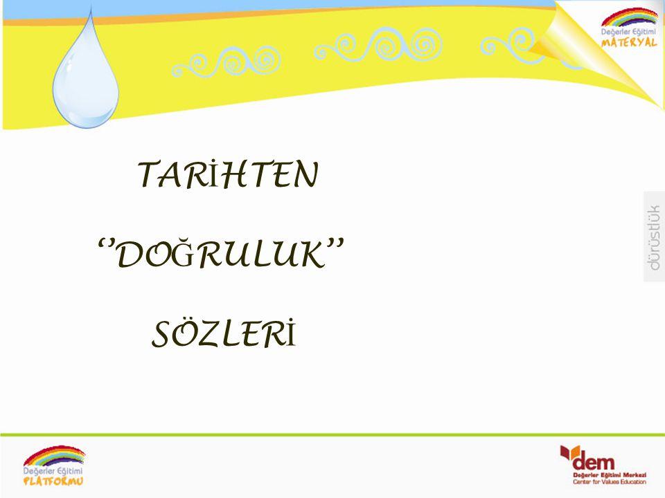 TARİHTEN ''DOĞRULUK'' SÖZLERİ