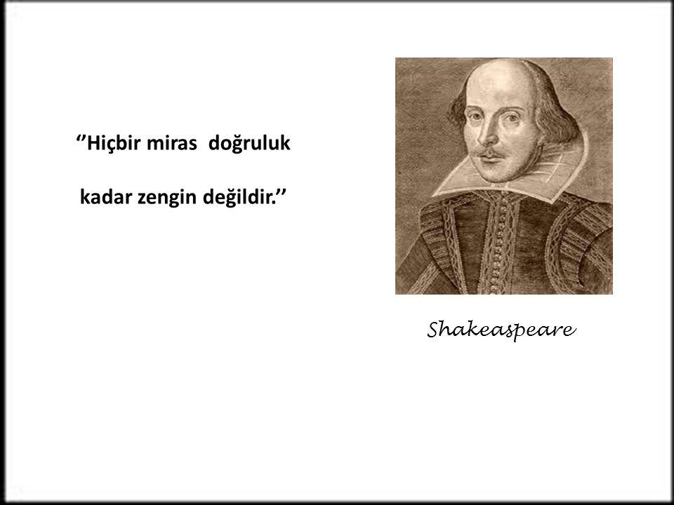 ''Hiçbir miras doğruluk kadar zengin değildir.''