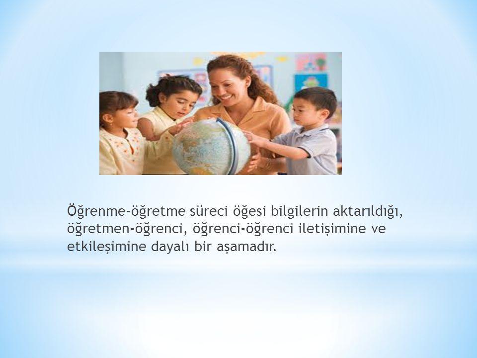 Öğrenme-öğretme süreci öğesi bilgilerin aktarıldığı, öğretmen-öğrenci, öğrenci-öğrenci iletişimine ve etkileşimine dayalı bir aşamadır.