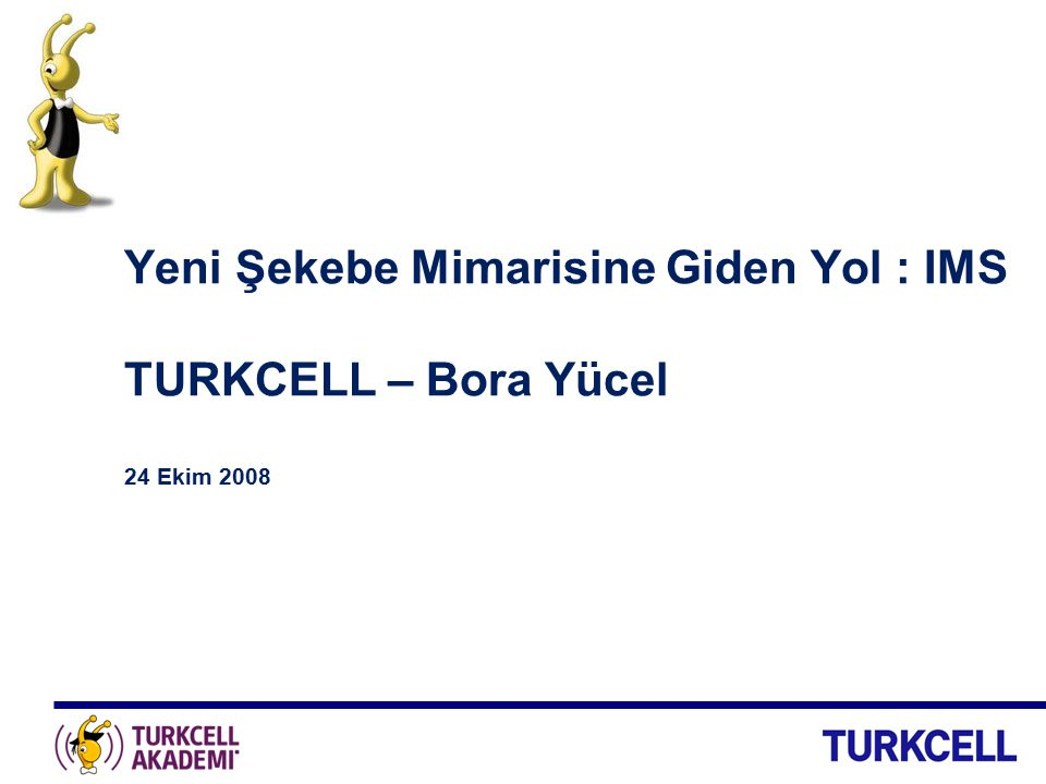 Yeni Şekebe Mimarisine Giden Yol : IMS TURKCELL – Bora Yücel 24 Ekim 2008