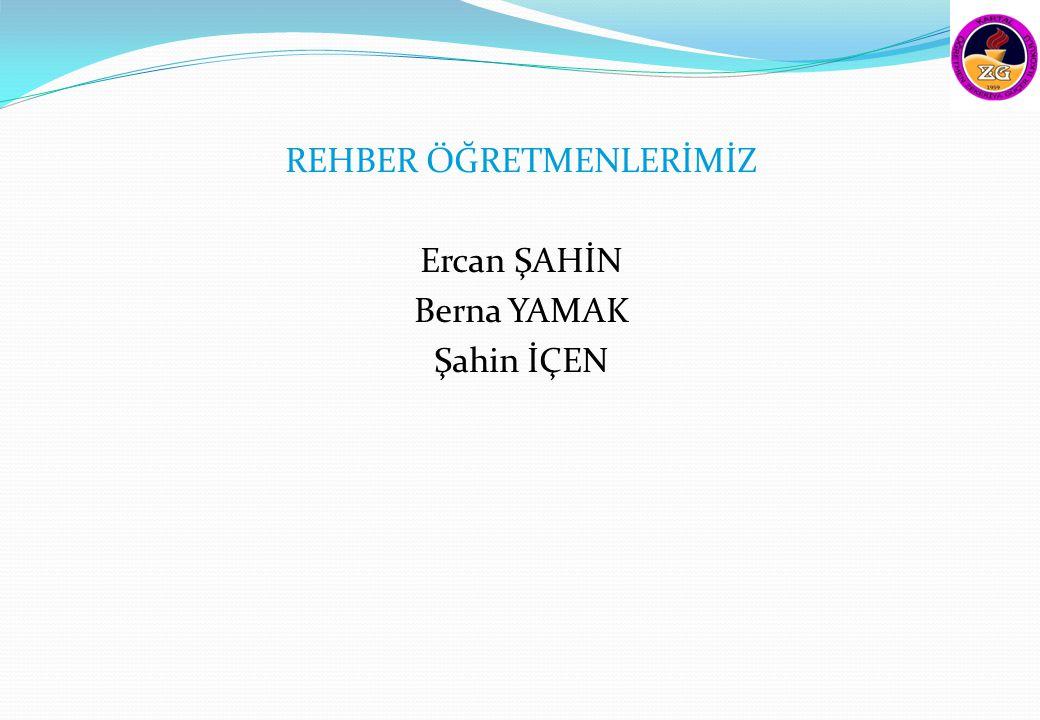 REHBER ÖĞRETMENLERİMİZ Ercan ŞAHİN Berna YAMAK Şahin İÇEN