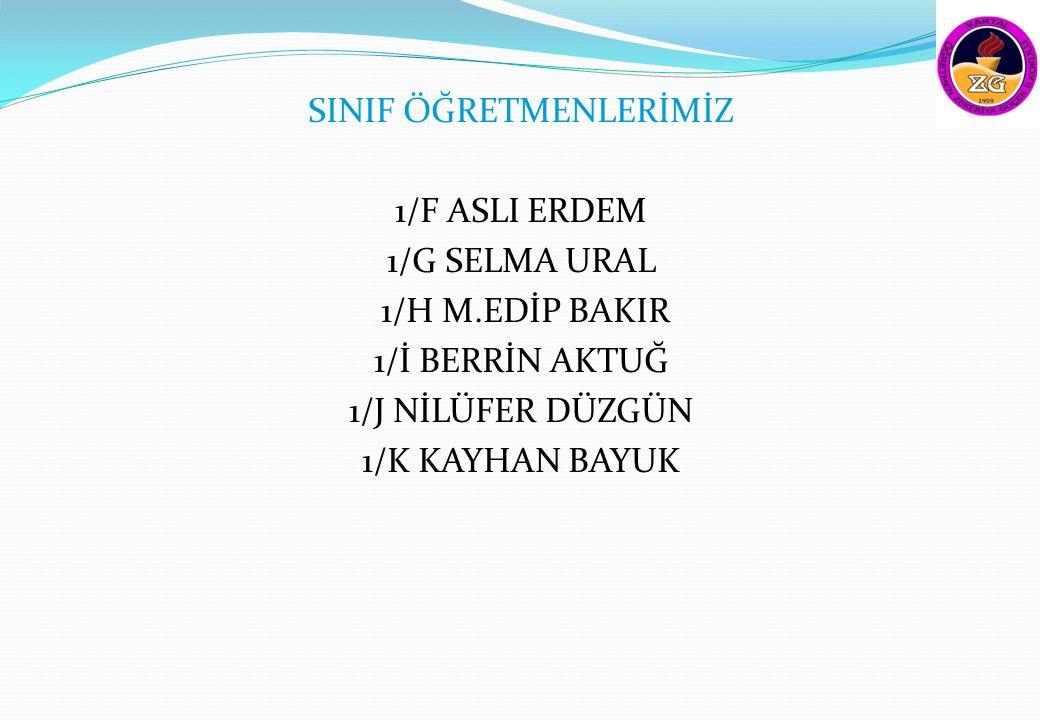 SINIF ÖĞRETMENLERİMİZ 1/F ASLI ERDEM 1/G SELMA URAL 1/H M