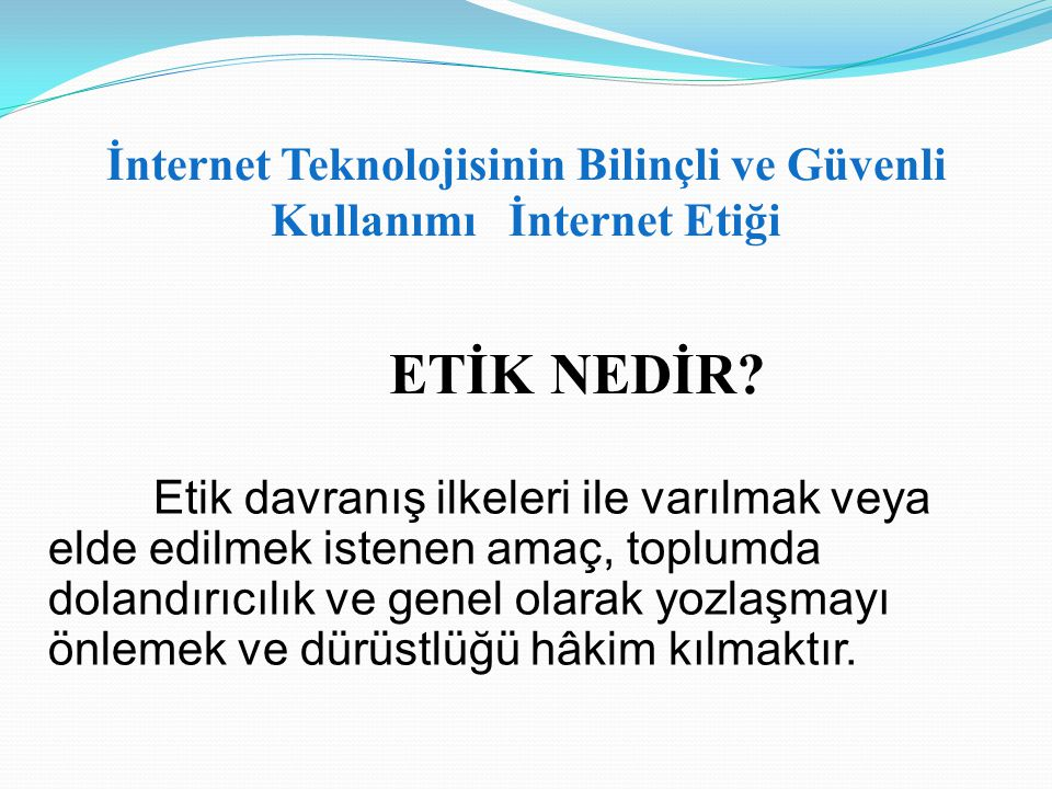 İnternet Teknolojisinin Bilinçli ve Güvenli Kullanımı İnternet Etiği