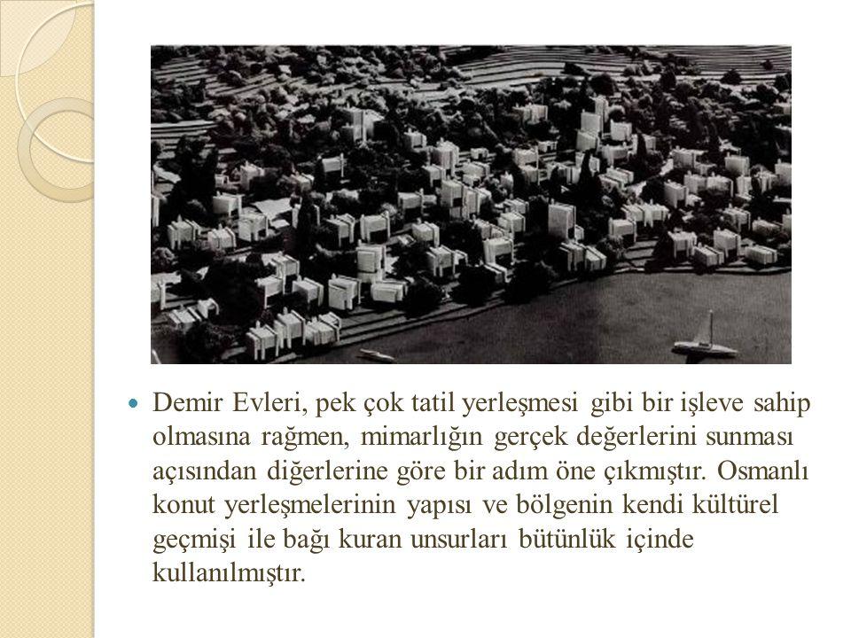 Demir Evleri, pek çok tatil yerleşmesi gibi bir işleve sahip olmasına rağmen, mimarlığın gerçek değerlerini sunması açısından diğerlerine göre bir adım öne çıkmıştır.