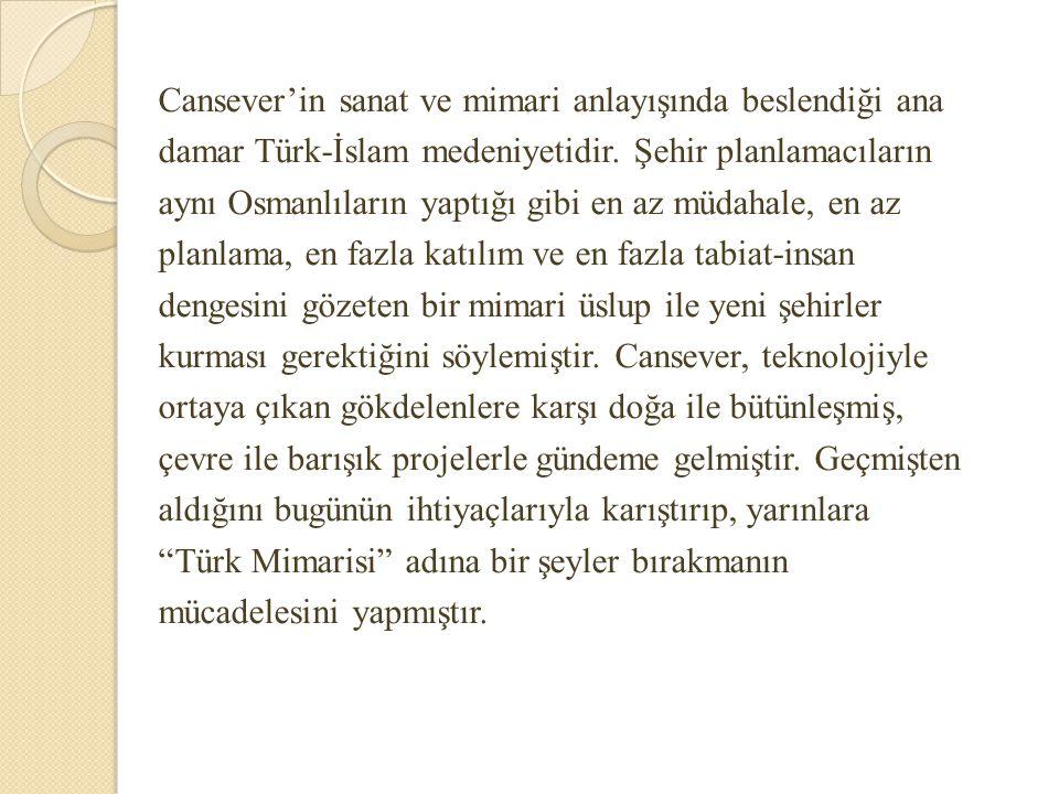Cansever'in sanat ve mimari anlayışında beslendiği ana damar Türk-İslam medeniyetidir.