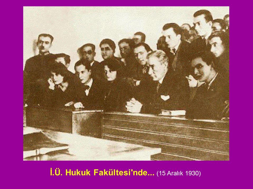 İ.Ü. Hukuk Fakültesi nde... (15 Aralık 1930)