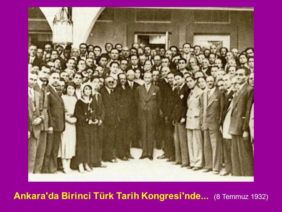 Ankara da Birinci Türk Tarih Kongresi nde... (8 Temmuz 1932)