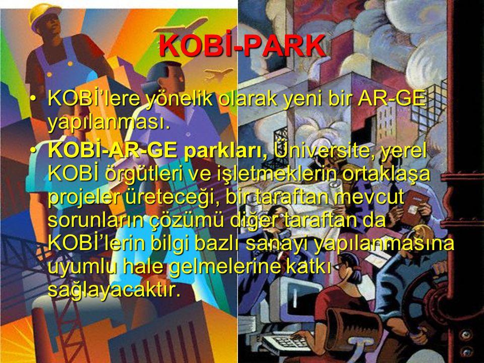 KOBİ-PARK KOBİ'lere yönelik olarak yeni bir AR-GE yapılanması.