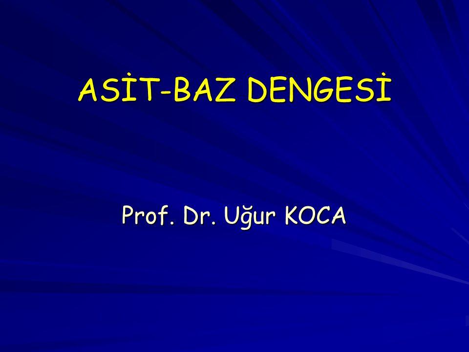 ASİT-BAZ DENGESİ Prof. Dr. Uğur KOCA