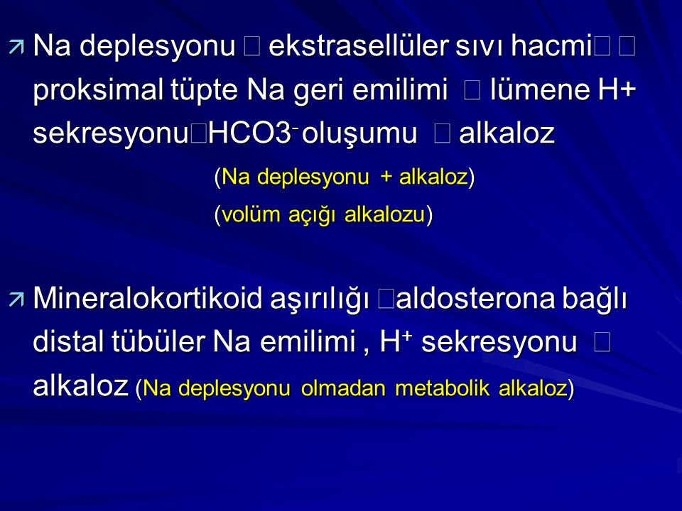 Na deplesyonu Þ ekstrasellüler sıvı hacmi¯ Þ proksimal tüpte Na geri emilimi  Þ lümene H+ sekresyonuÞHCO3- oluşumu  Þ alkaloz