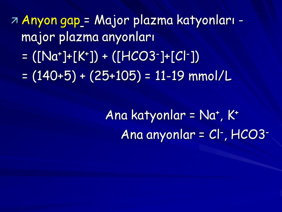 Anyon gap = Major plazma katyonları - major plazma anyonları
