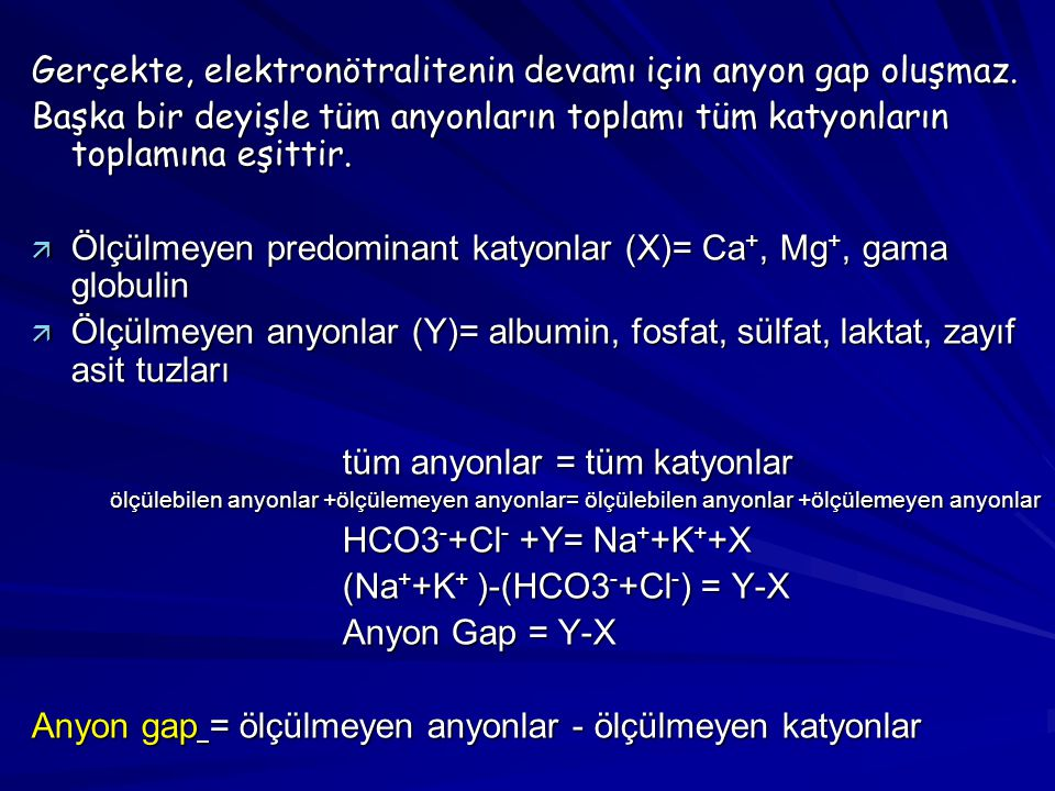 Gerçekte, elektronötralitenin devamı için anyon gap oluşmaz.
