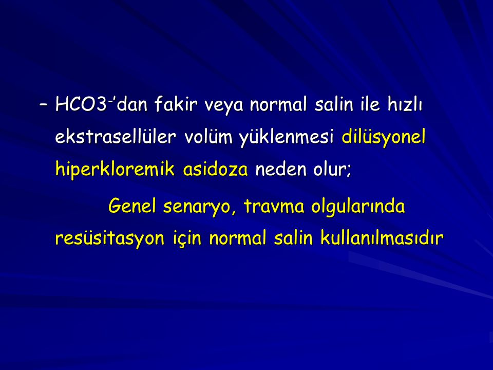 HCO3-'dan fakir veya normal salin ile hızlı ekstrasellüler volüm yüklenmesi dilüsyonel hiperkloremik asidoza neden olur;