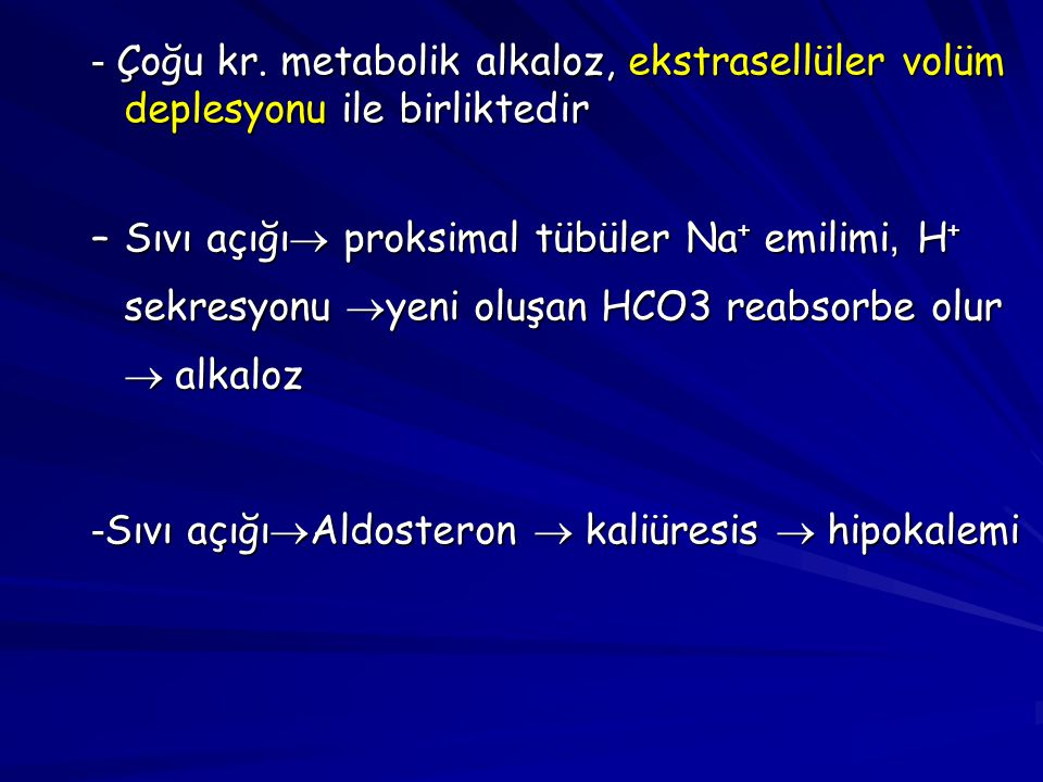 - Çoğu kr. metabolik alkaloz, ekstrasellüler volüm deplesyonu ile birliktedir