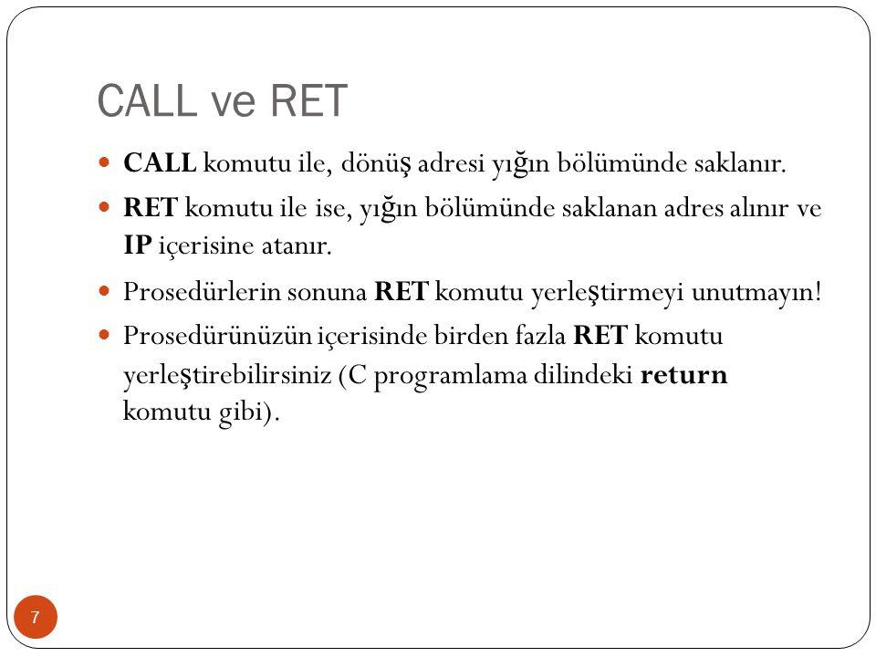 CALL ve RET CALL komutu ile, dönüş adresi yığın bölümünde saklanır.